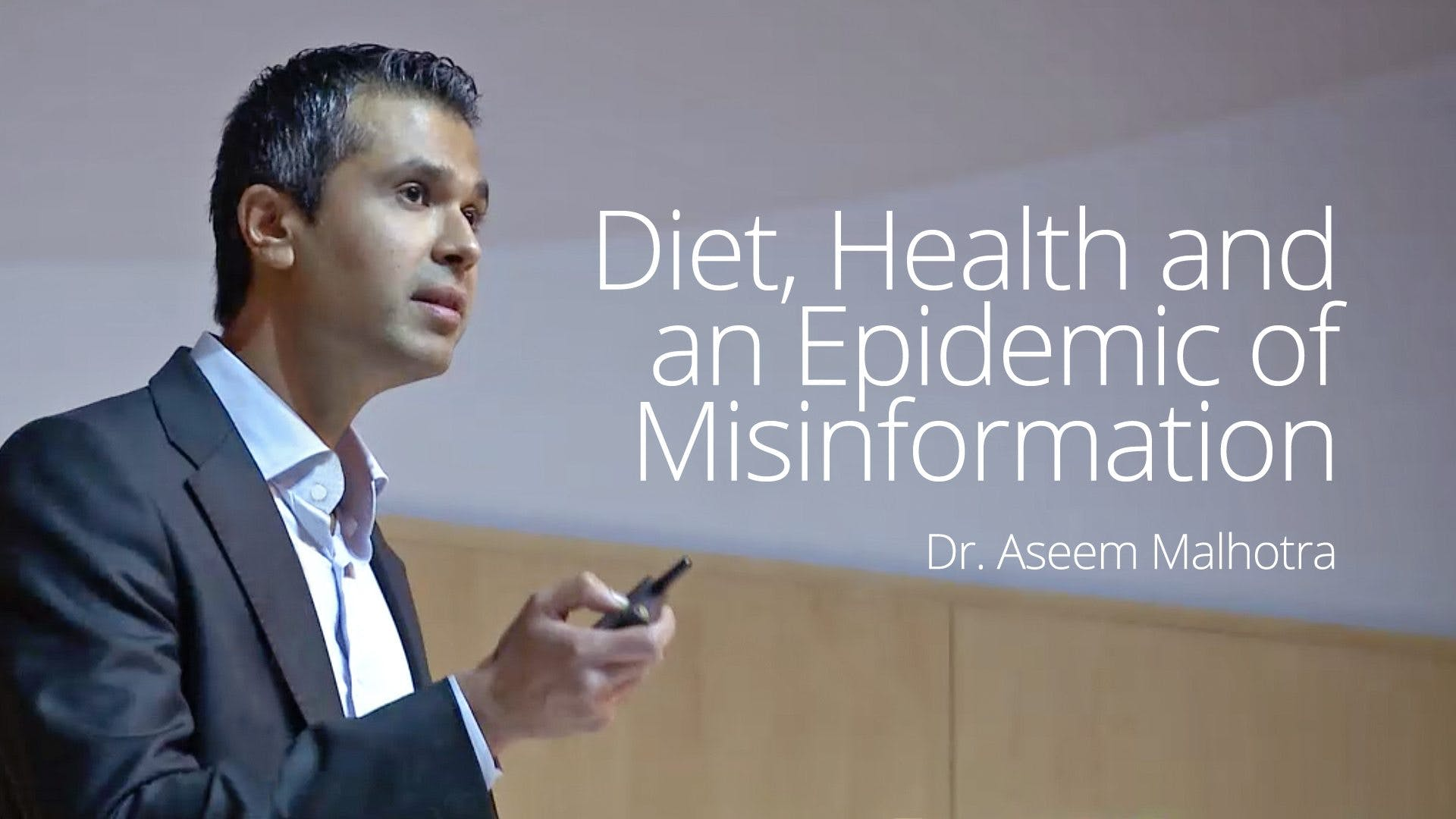 Diet, Health and an Epidemic of Misinformation  – Dr. Aseem Malhotra