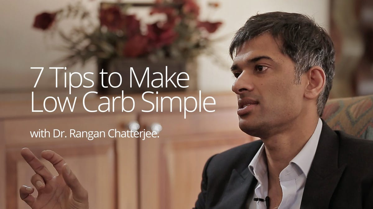 Seven Tips to Make Low Carb Simple – Dr. Rangan Chatterjee
