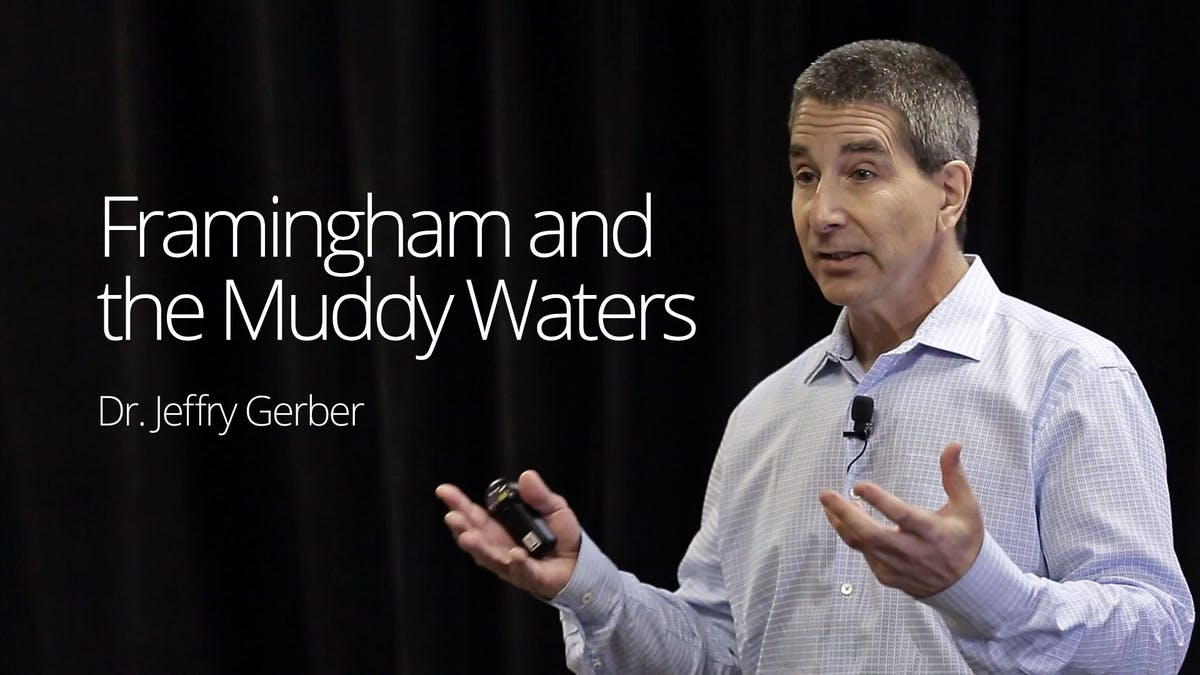 Framingham and the Muddy Waters – Dr. Jeffry Gerber