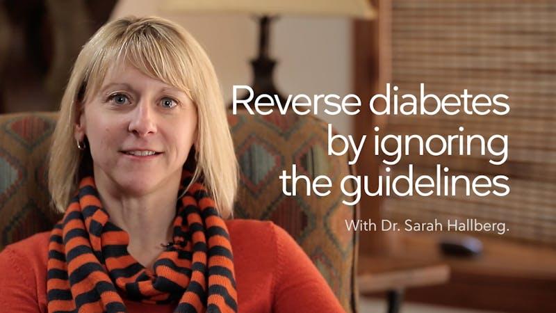 Reversing Diabetes by Ignoring the Guidelines – Dr. Sarah Hallberg