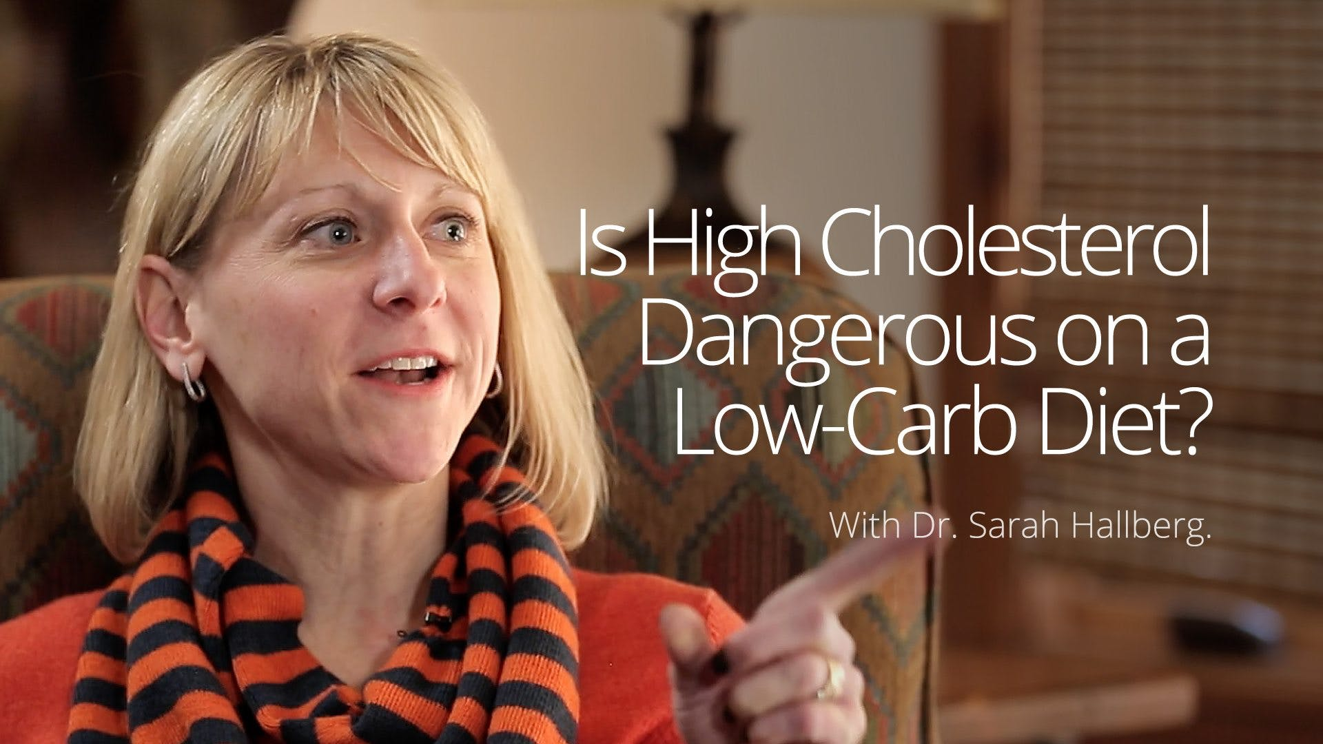 Is High Cholesterol Dangerous on a Low-Carb Diet? – Dr. Sarah Hallberg