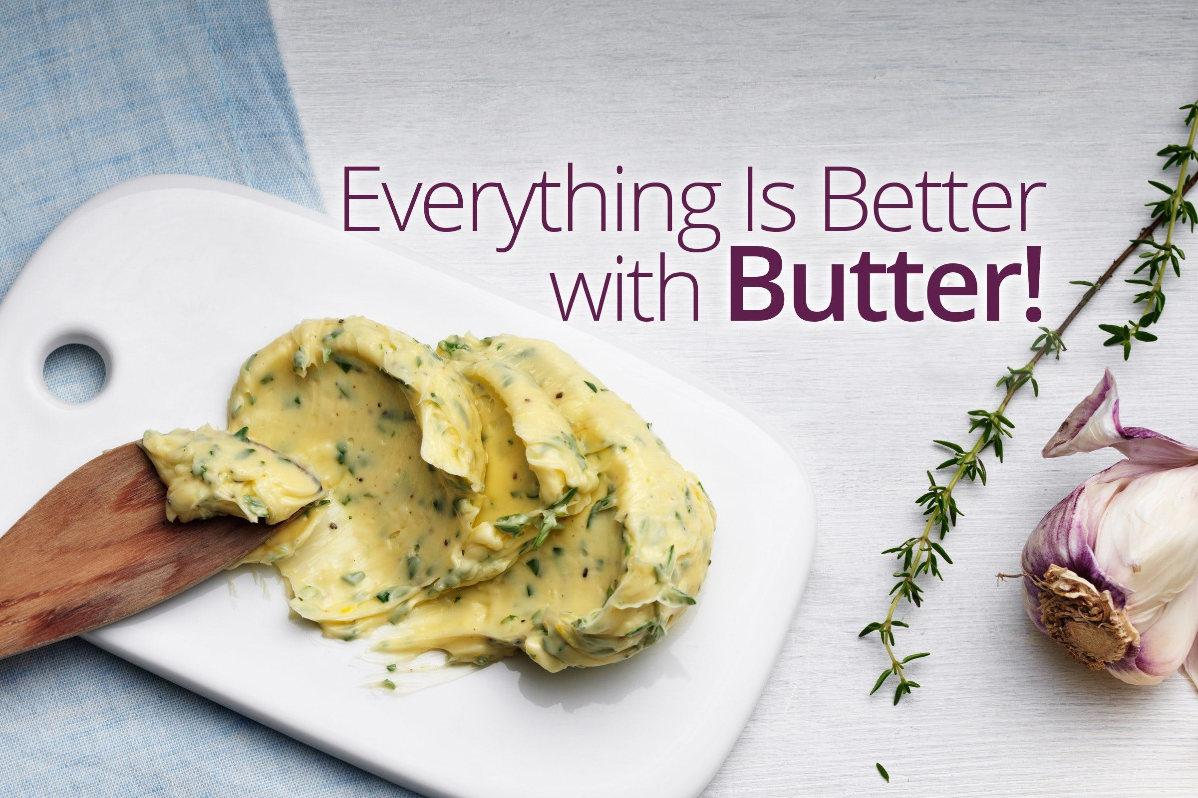 Everything Is Better with Butter!