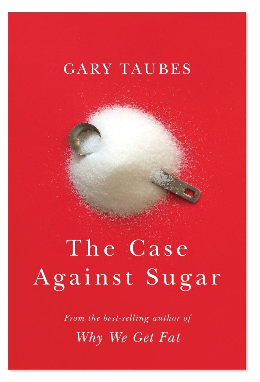 The New Gary Taubes Book: The Case Against Sugar
