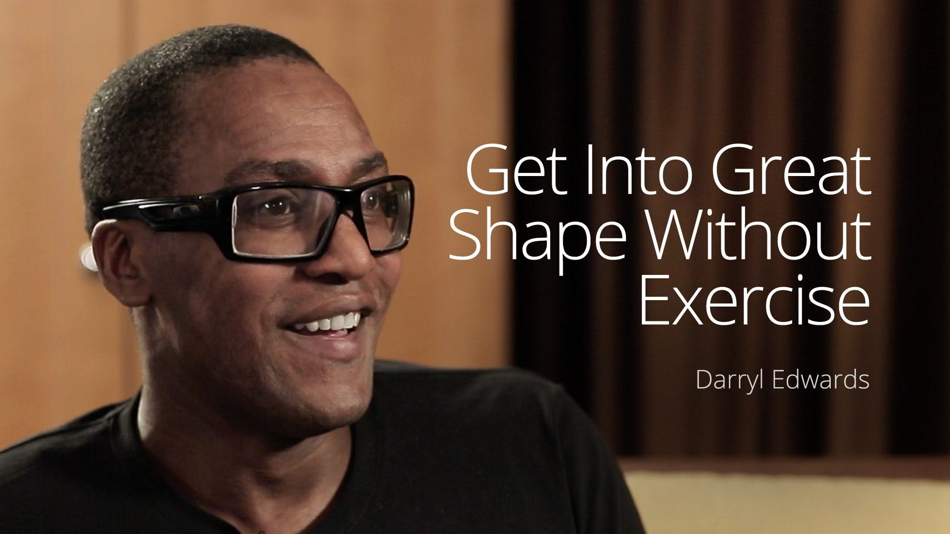 Get Into Great Shape Without Exercise – Darryl Edwards