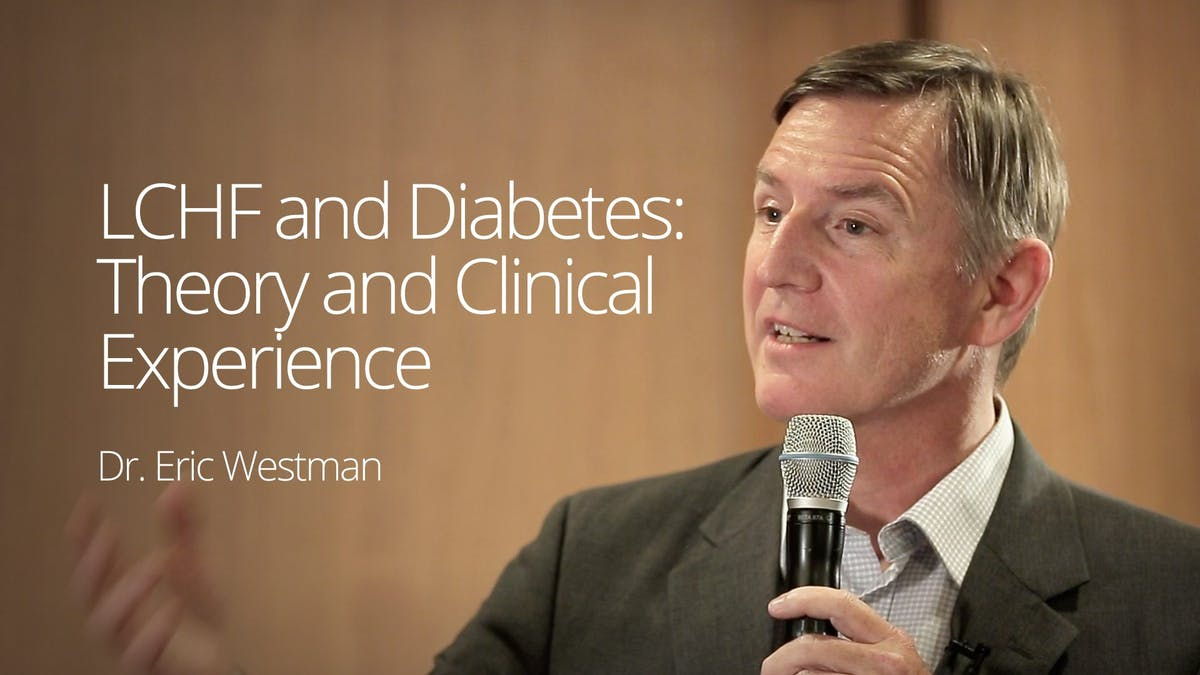 LCHF and Diabetes – Theory and Clinical Experience  – Dr. Eric Westman