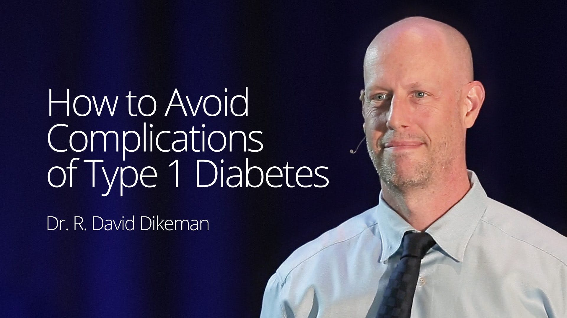 How to Avoid Complications of Type 1 Diabetes – Dr. David Dikeman