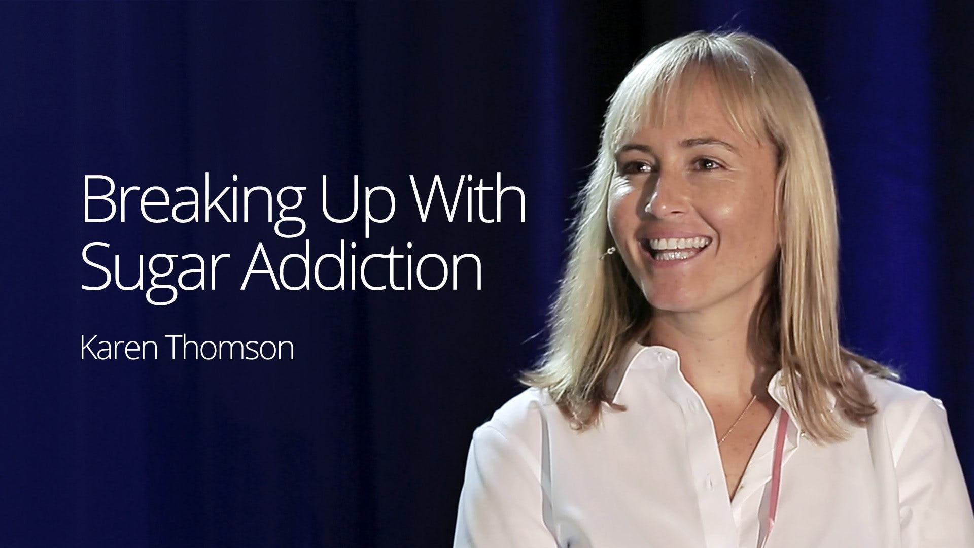 Breaking Up With Sugar Addiction – Karen Thomson