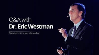 Q&A with Dr. Eric Westman