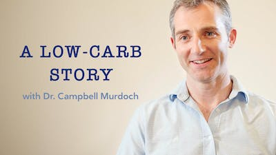 A low-carb story with Dr. Campbell Murdoch