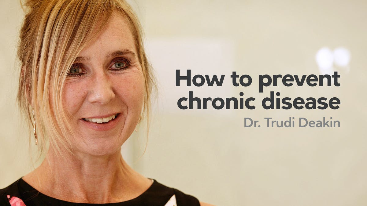 How to prevent chronic disease – Dr. Trudi Deakin