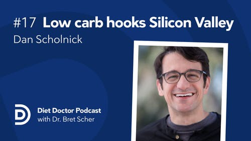 Diet Doctor Podcast #17 with Dan Scholnick