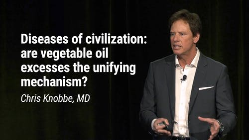Chris Knobbe, MD – Diseases of civilization: are vegetable oil excesses the unifying echanism? (LCD 2020)