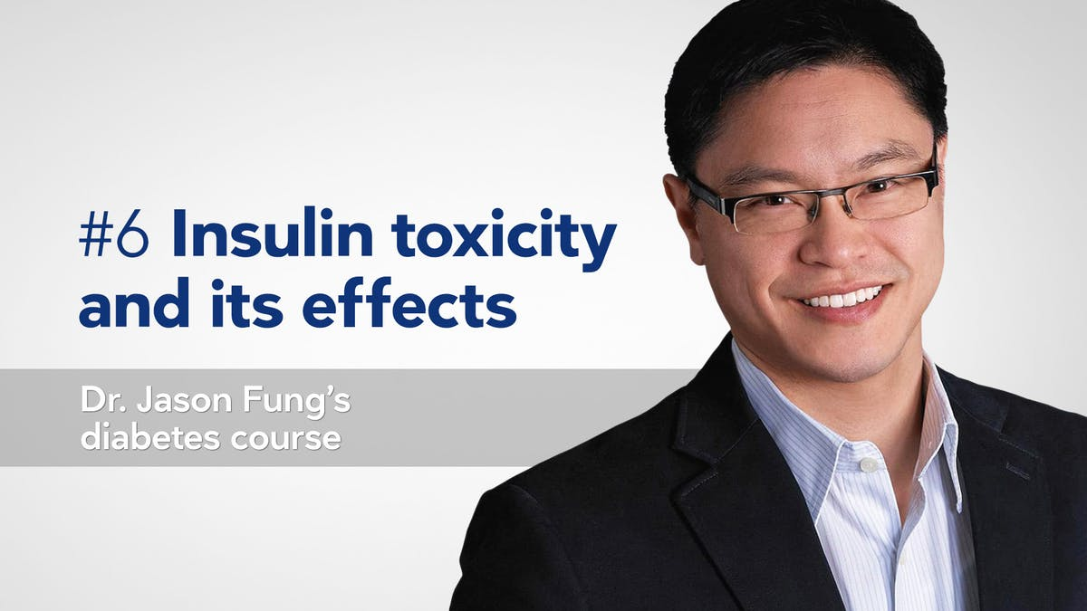 Insulin toxicity — part 6 of Dr. Jason Fung's diabetes course
