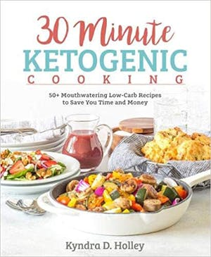 Kyndra Holley – 30 Minute Ketogenic Cooking