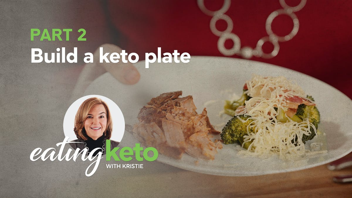 Part 2 of eating keto with Kristie: Build a keto plate