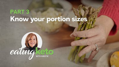 Part 3 of eating keto with Kristie: Know your portion sizes