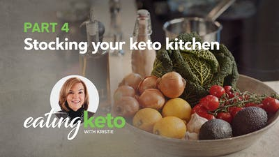 Part 4 of eating keto with Kristie: Stocking your keto kitchen