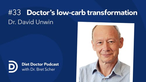Diet Doctor Podcast #33 – Dr. David Unwin