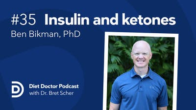 Diet Doctor Podcast #35 with Ben Bikman, PhD