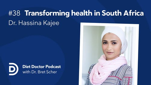 Diet Doctor Podcast #38 with Dr. Hassina Kajee