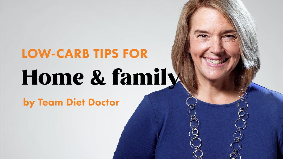 Low-carb tips for home and family by Team Diet Doctor
