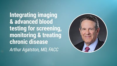 Arthur Agatston, MD, FACC – Integrating imaging and advanced blood testing for screening, monitoring and treating chronic dise