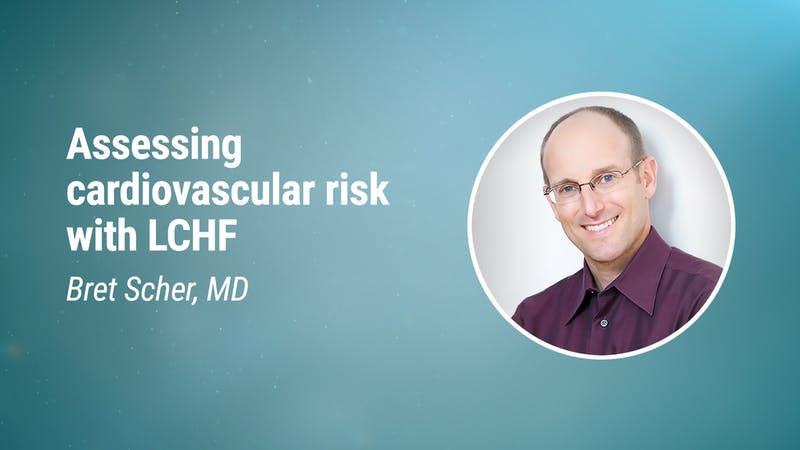 Bret Scher, MD – Assessing cardiovascular risk with LCHF (LCD 2020)