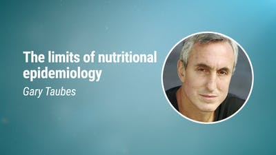 Gary Taubes - The limits of nutritional epidemiology (LCD 2020)
