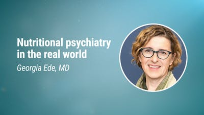 Georgia Ede, MD - Nutritional psychiatry in the real world (LCD 2020)