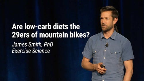 James Smith, PhD Exercise Science – Are Low Carb Diets the 29ers of Mountain Bikes? (LCD 2020)
