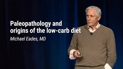 Michael Eades, MD – Paleopathology and Origins of the Low-Carb Diet (LCD 2020)