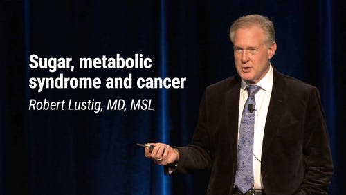 Robert Lustig, MD, MSL – Sugar, Metabolic Syndrome and Cancer (LCD 2020)