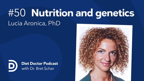Diet Doctor Podcast with Lucia Aronica, PhD (Episode 50)