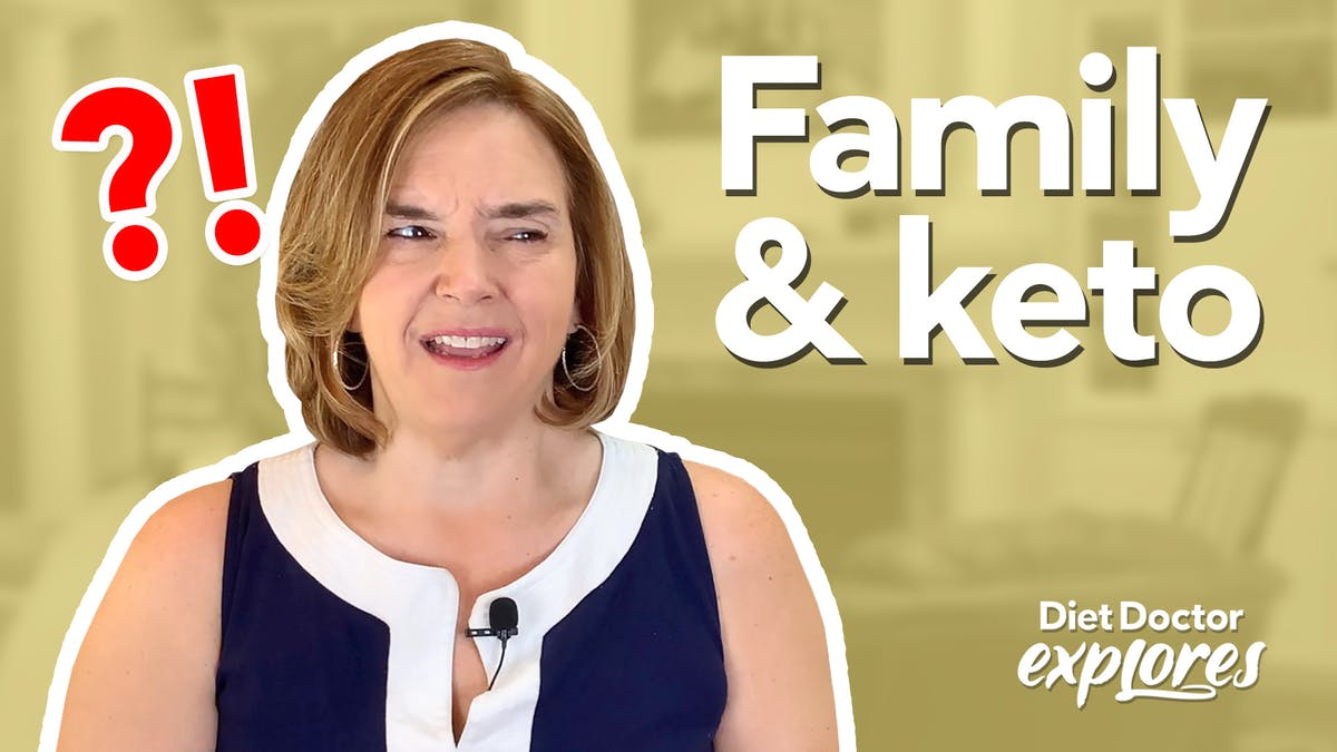 Getting your family to try keto or low carb — Diet Doctor Explores
