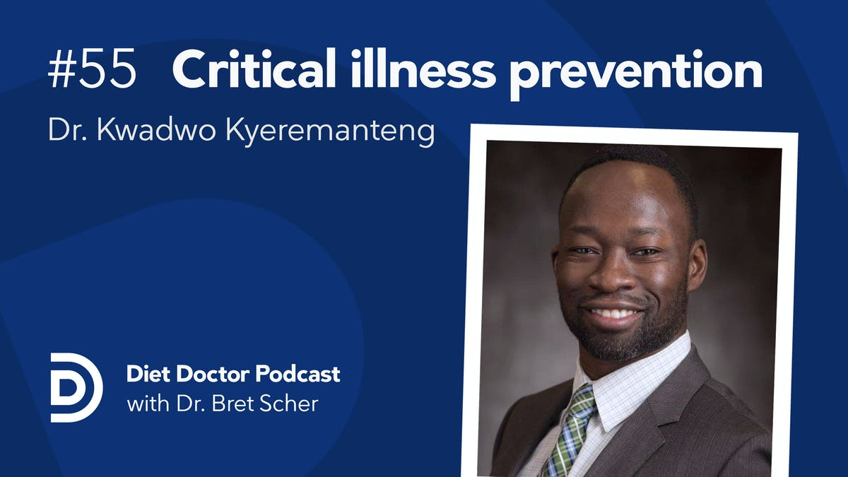 Diet Doctor Podcast #55 — Kwadwo Kyeremanteng, MD