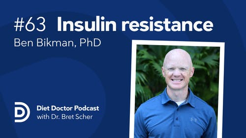Diet Doctor Podcast #63 with Ben Bikman, PhD
