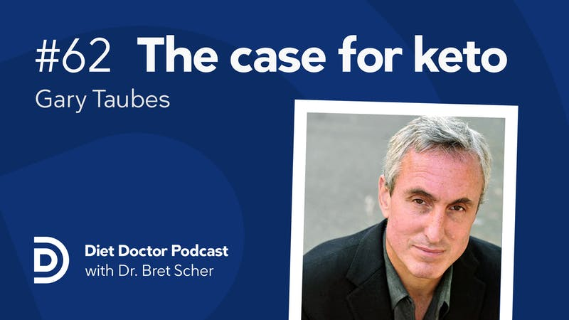 Diet Doctor Podcast #62 with Gary Taubes
