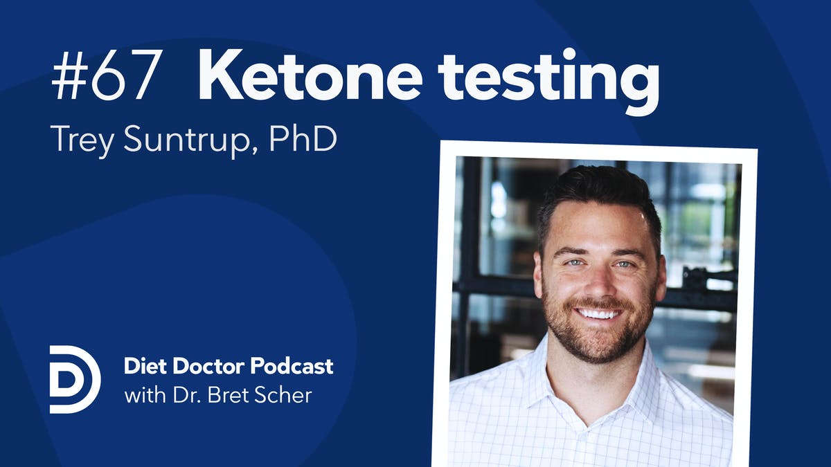 Diet Doctor Podcast #67 — Trey Suntrup, PhD