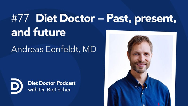 Diet Doctor Podcast #77 - Diet Doctor — Past, present, and future