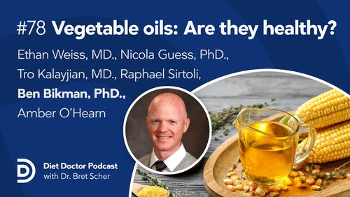 Diet Doctor Podcast #78 — Vegetable oils: Are they healthy?