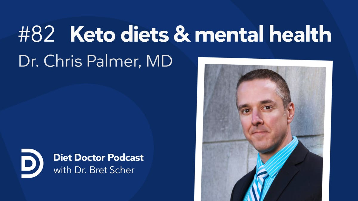 Diet Doctor Podcast #82 — Ketogenic diets and mental health with Dr Chris Palmer